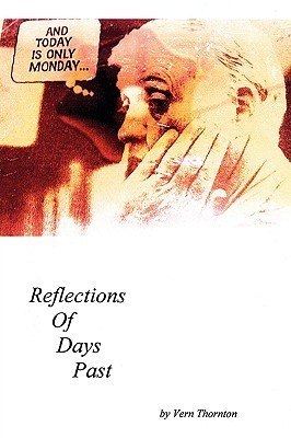 And Today Is Only Monday: Reflections of Days Past  by  Vern Thornton
