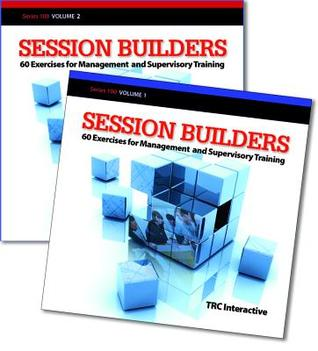 Session Builders Series 100: 60 Exercises For Management And Supervisory Training TRC Interactive