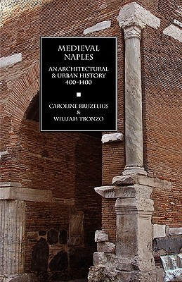 Medieval Naples: An Architectural & Urban History, 400-1400  by  Caroline Bruzelius