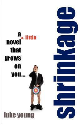 Shrinkage: A Little Novel: That Grows on You...  by  Luke Young