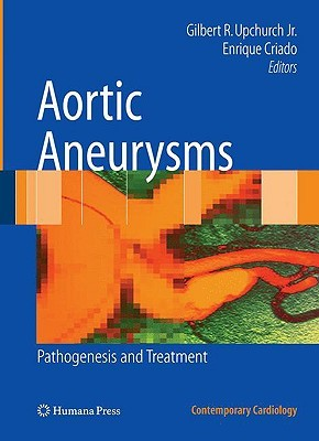 Aortic Aneurysms: Pathogenesis And Treatment Gilbert R. Upchurch Jr.