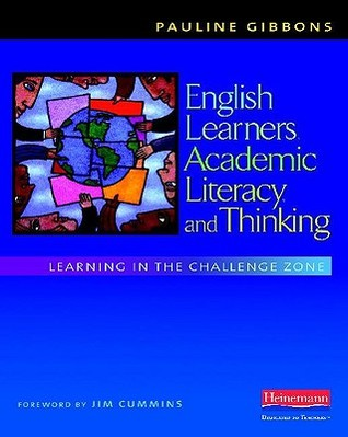 English Learners, Academic Literacy, and Thinking: Learning in the Challenge Zone Pauline Gibbons