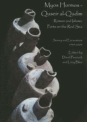 Myos Hormos Quseir Al-Qadim Roman and Islamic Ports on the Red Sea: Volume 1: Survey and Excavations 1999-2003  by  David Peacock