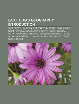 East Texas Geography Introduction: Bay Forest, Houston, Copperfield, Texas, East Aldine, Texas, Bayview, Galveston County, Texas, Slocum, Texas  by  Source Wikipedia