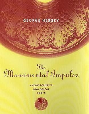 The Monumental Impulse: Architectures Biological Roots  by  George Hersey