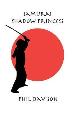 Samurai Shadow Princess Phil Davison