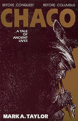 Chaco: A Tale of Ancient Lives Mark A. Taylor
