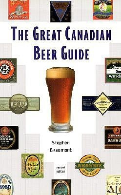 The Great Canadian Beer Guide Stephen Beaumont