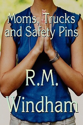 Moms, Trucks and Safety Pins  by  R.M. Windham