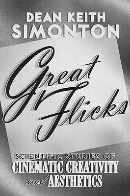 Great Flicks: Scientific Studies of Cinematic Creativity and Aesthetics  by  Dean Keith Simonton