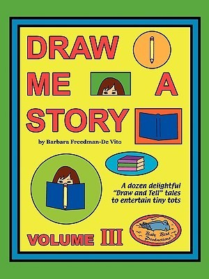 Draw Me a Story Volume III  by  Barbara Freedman-De Vito