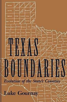 Texas Boundaries: Evolution of the States Counties Luke Gournay