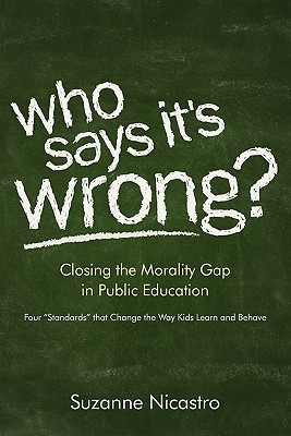 Who Says Its Wrong? Closing the Morality Gap in Public Education Suzanne Nicastro
