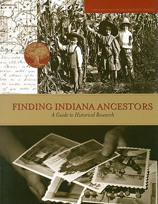 Finding Indiana Ancestors: A Guide to Historical Research  by  M. Teresa Baer