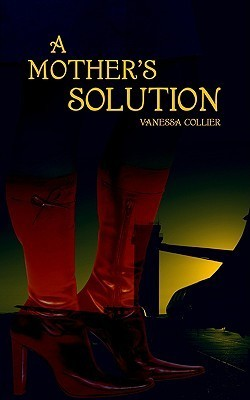 A Mothers Solution Vanessa Collier