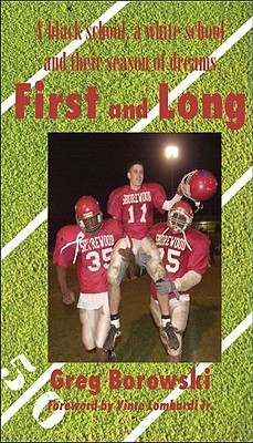 First and Long: A Black School, a White School and Their Season of Dreams  by  Greg Borowski