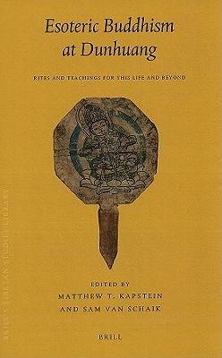 Esoteric Buddhism at Dunhuang: Rites and Teachings for This Life and Beyond  by  Matthew T. Kapstein