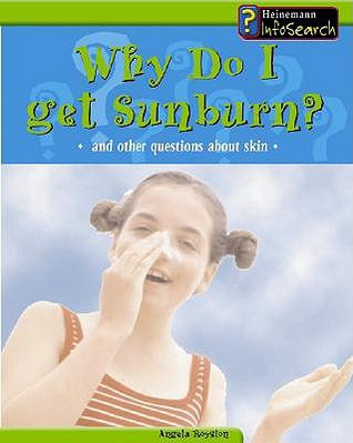 Why Do I Get a Sunburn?: And Other Questions about Skin  by  Angela Royston