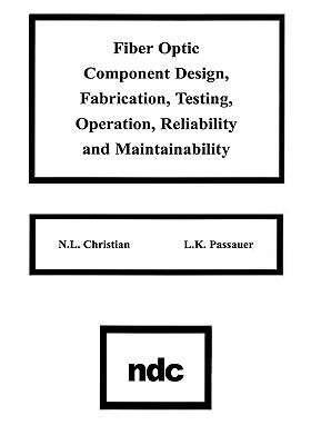 Fiber Optic Component Design, Fabrication, Testing, Operation, Reliability and Maintainability N.L. Christian