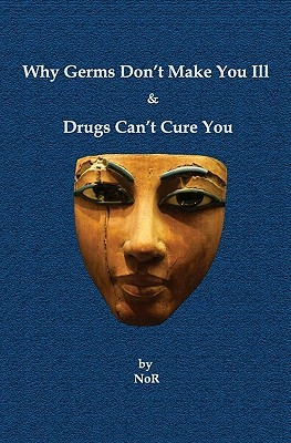 Why Germs Dont Make You Ill and Drugs Cant Cure You  by  NoR