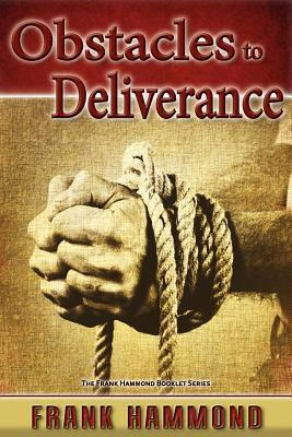 Obstacles to Deliverance - Why Deliverance Sometimes Fails  by  Frank D. Hammond