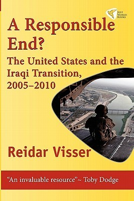 A Responsible End? the United States and the Iraqi Transition, 2005-2010  by  Reidar Visser