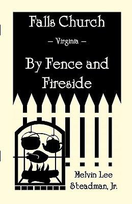 Falls Church: Fence and Fireside Melvin L. Steadman