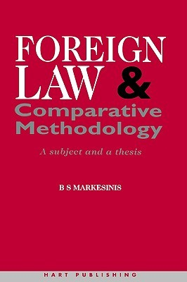 Foreign Law and Comparative Methodology: A Subject and a Thesis Basil S. Markesinis