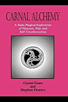 Carnal Alchemy: Sado-Magical Techniques for Pleasure, Pain, and Self-Transformation Stephen E. Flowers