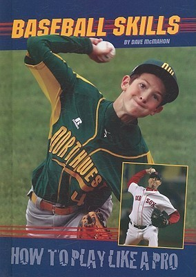 Baseball Skills: How to Play Like a Pro  by  Dave McMahon