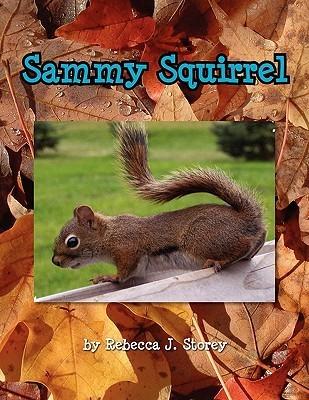 Sammy Squirrel Rebecca J. Storey
