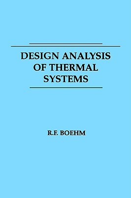 Design Analysis of Thermal Systems  by  Robert F. Boehm