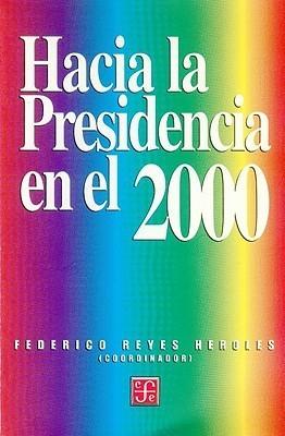 Hacia La Presidencia En El 2000 Federico Reyes Heroles