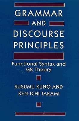 Grammar and Discourse Principles: Functional Syntax and GB Theory Susumu Kuno