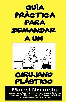 Guia Practica Para Demandar a Un Cirujano Plastico  by  Mr Maikel NIsimblat