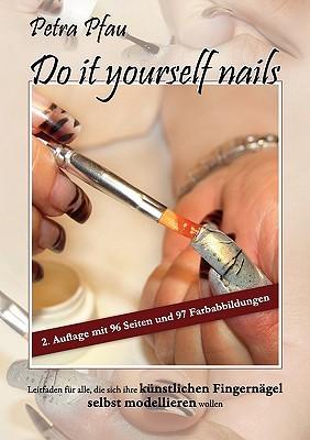 Do it yourself nails: Leitfaden für alle, die sich ihre künstlichen Fingernägel selbst modellieren wollen  by  Petra Pfau
