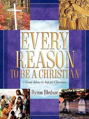 Every Reason to Be a Christian  by  Byron Bledsoe