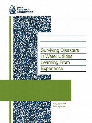Surviving Disasters In Water Utilities: Learning From Experience Neil S. Grigg
