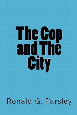The Cop and the City  by  Ronald G. Parsley