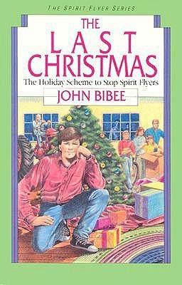 The Last Christmas (Spirit Flyer, #5)  by  John Bibee