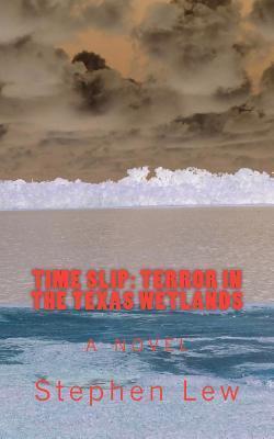 Time Slip: Terror in the Texas Wetlands Stephen D Lew