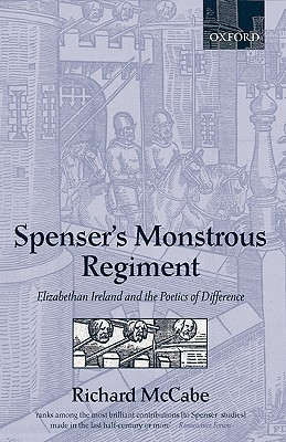 Spensers Monstrous Regiment: Elizabethan Ireland and the Poetics of Difference  by  Richard A. McCabe