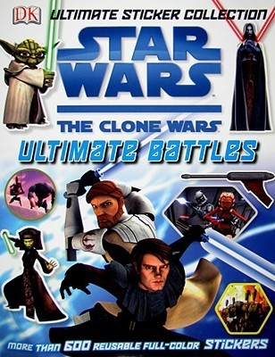 STICKERS:   Clone Wars Ultimate Battles (Ultimate Sticker Book Series)  by  NOT A BOOK
