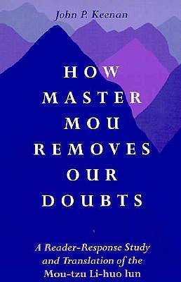 How Master Mou Removes D: A Reader-Response Study and Translation of the Mou-Tzu Li-Huo Lun  by  John Keenan