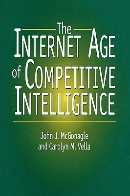 Internet Age of Competitive Intelligence  by  John J. McGonagle
