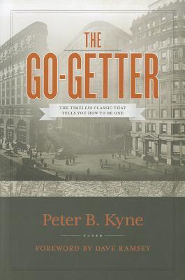 The Go-Getter: The Timeless Classic That Tells You How to Be One Peter B. Kyne
