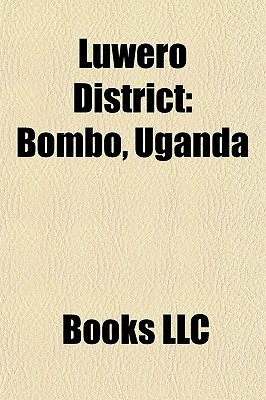 Luwero District: Bombo, Uganda  by  Books LLC