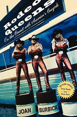 Rodeo Queens: On The Circuit With Americas Cowgirls Joan Burbick