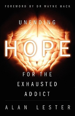 Unending Hope for the Exhausted Addict Alan Lester