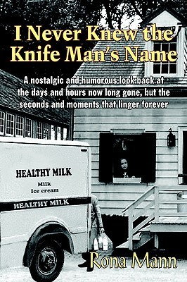 I Never Knew the Knife Mans Name: A Nostalgic and Humorous Look Back at the Days and Hours Now Long Gone, But the Seconds and Moments That Linger For Rona Mann